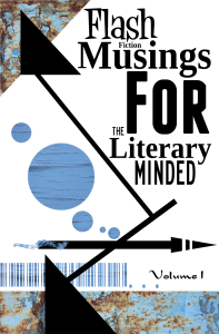 Flash Fiction Musings Volume 1