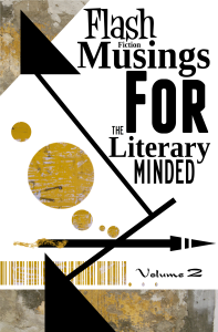 Flash Fiction Musings Volume 2