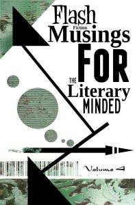 Flash Fiction Musings Volume 4