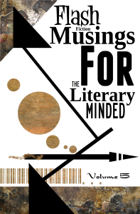 Flash Fiction Musings Volume 5