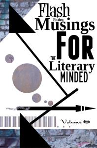 Flash Fiction Musings Volume 6